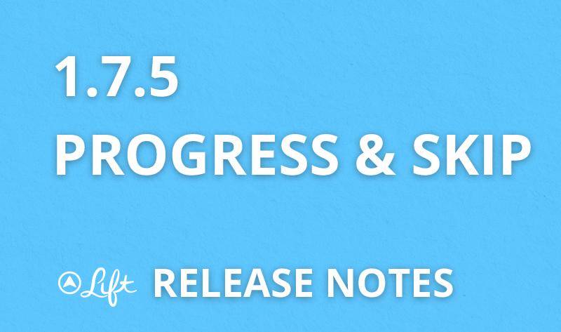 1.7.5 — Progress and Skip