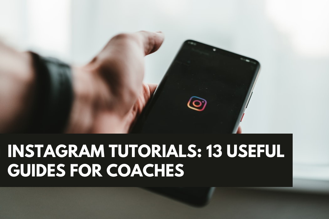 Instagram Tutorials: 13 Useful Guides for Coaches