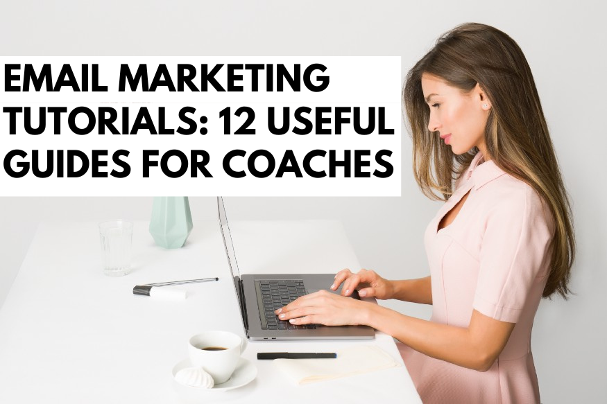 Email Marketing Tutorials: 12 Useful Guides for Coaches