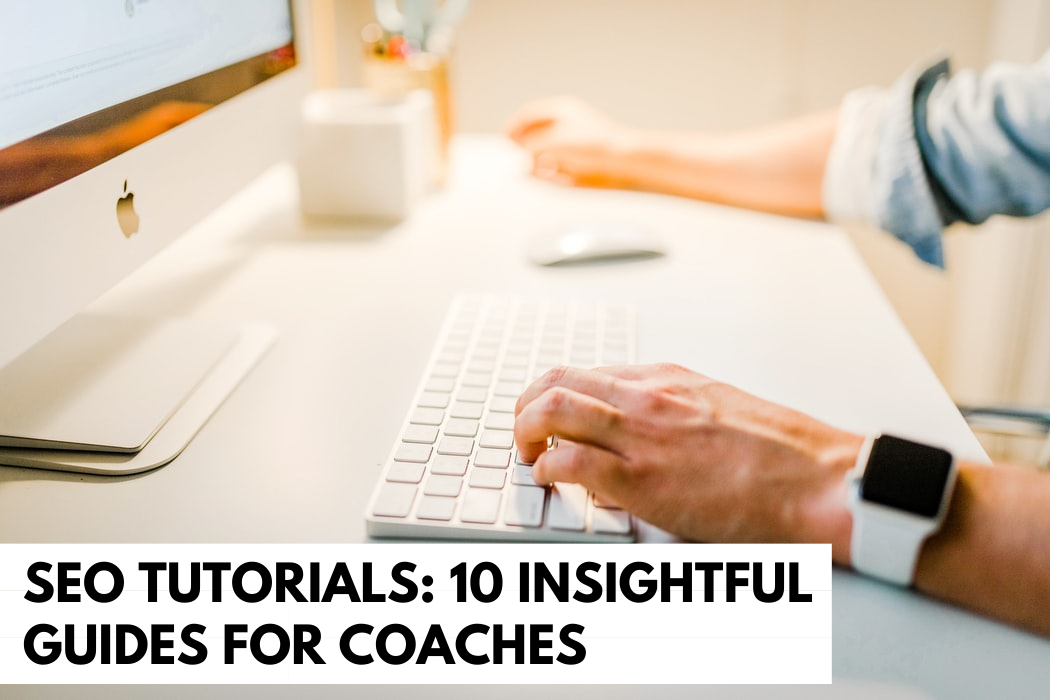 SEO Tutorials: 10 Insightful Guides for Coaches